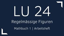 Mathbuch 1 – LU 24 –  Regelmässige Figuren
