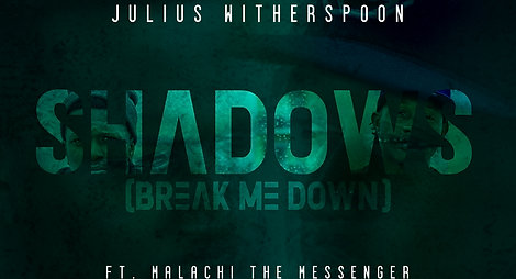 Julius Witherspoon - Shadows, Break Me Down ft Malachi the Messenger