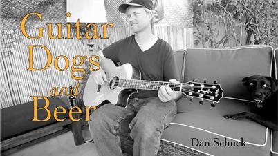 Guitar, Dogs and Beer (original music, Dan Schuck)