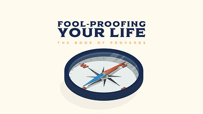 Fool Proofing Your Life: The Book of Proverbs - Grand Haven Community