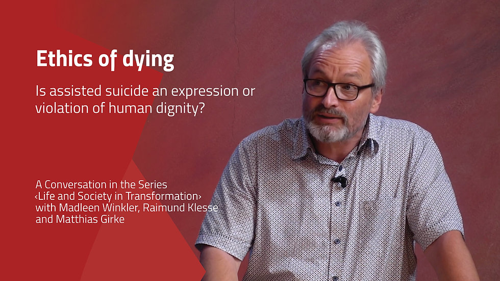 Ethics of dying — Is assisted suicide an expression or violation of human dignity?