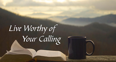 Live Worthy of Your Calling