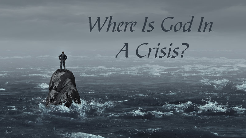 Where Is God In A Crisis