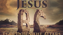Jesus BC - Tear Down the Altars