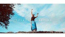 SHAMAN MEETING