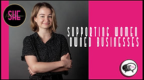 SEASON 1 EP. 2 SHE TALKS - SUPPORTING WOMEN OWN BUSINESSES