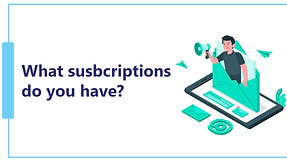 What subscriptions do you have?