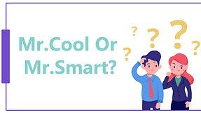 Mr.Cool or Mr.Smart?