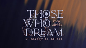 Those Who Dream..... Keep Awake!  Hope Advent Sunday