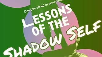 Lessons of the Shadow Self Series: Class 1