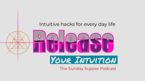 Release Your Intuition: The Sunday Supper Podcast