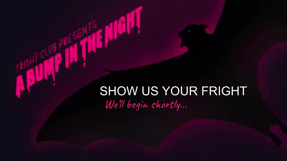 FRIGHT CLUB PRESENTS: A BUMP IN THE NIGHT