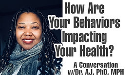 How Bahavior Impacts Our Health: A Conversation w/Dr. AJ, PHD,