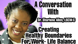 Creating Healthy Boundaries for Work-Life Balance w/Dr. Sharlene Allen, LSCW-C