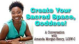 Create Your Sacred Space, Goddess! A Conversation w/Amanda Morgan-Henry, LCSW-C