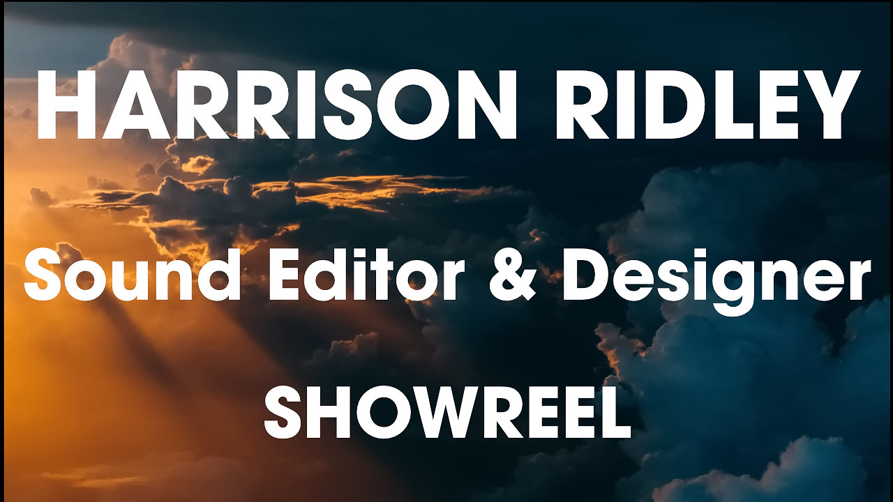 Harrison Ridley Sound Editor and Designer Showreel