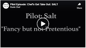 Pilot Episode: Chef's Get Take Out: SALT