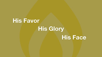His Favor, His Glory, His Face