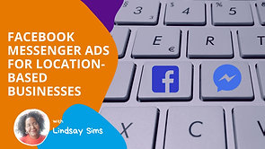 Facebook Messenger Ads for Location-based Business [Marketing Monday]
