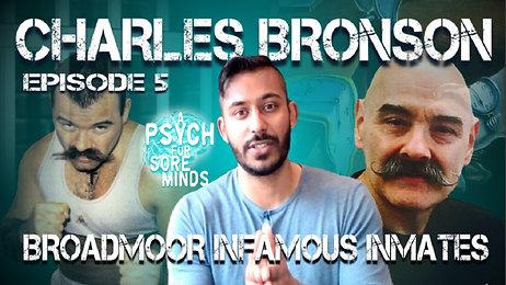 Charles Bronson | Broadmoor Infamous Inmates Series