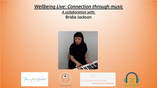 Wellbeing Live: Connection through Music: Collaboration with Bridie Jackson