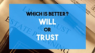 Which is better? A Will or Trust?