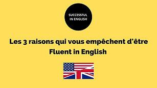 Les 3 raisons qui vous empêchent d'être Fluent in ENGLISH