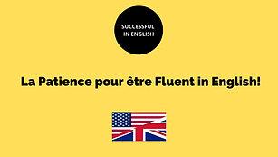 Patience pour être Fluent in ENGLISH