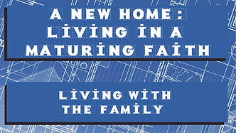 A New Home: Living in a Maturing Faith #5