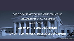 Session One Topic Eight - God's Order and Forms of Government