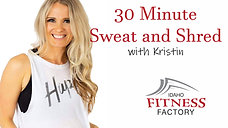 30 Minute Sweat and Shred with Kristin