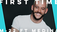 First Time by M-22 ft. Medina | Phil Birchall