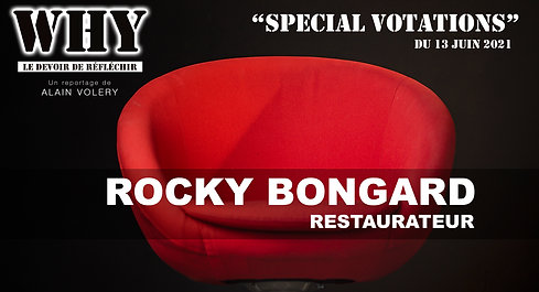 """""""WHY ?"""" SPECIAL VOTATIONS - Rocky Bongard, restaurateur."""