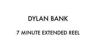 Dylan Bank - Extended Reel 2019