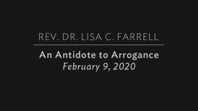 An Antidote to Arrogance   Feb  9, 2020