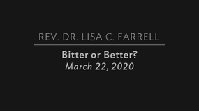 """Bitter or Better?"" March 22, 2020"