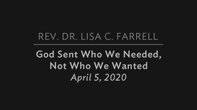 God Sent Who We Needed Not Who We Wanted: April 5, 2020