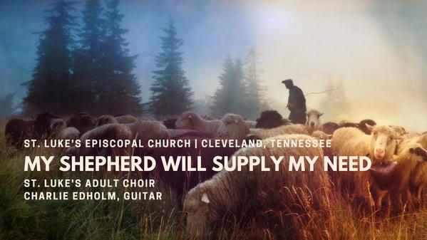 """""""My Shepherd Will Supply My Need"""""""