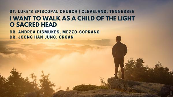 """I Want to Walk as a Child of the Light"" ""O Sacred Head"""