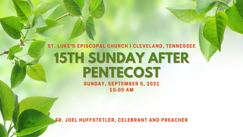 15th Sunday after Pentecost | Holy Eucharist, September 5, 2021
