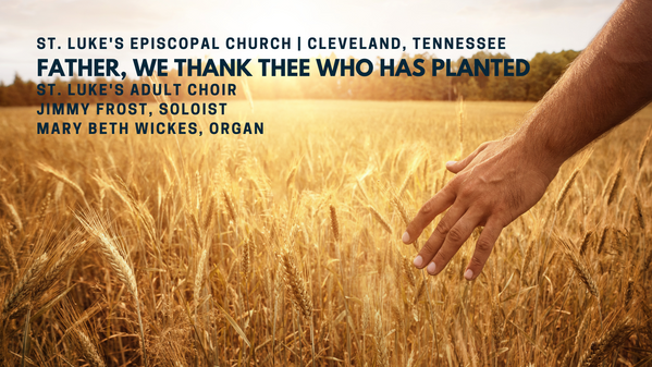 """""""Father, we thank thee who has planted"""""""