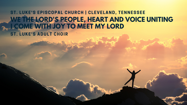 """""""We the Lord's People, Heart and Voice Uniting"""" """"I Come with Joy to Meet my Lord"""""""