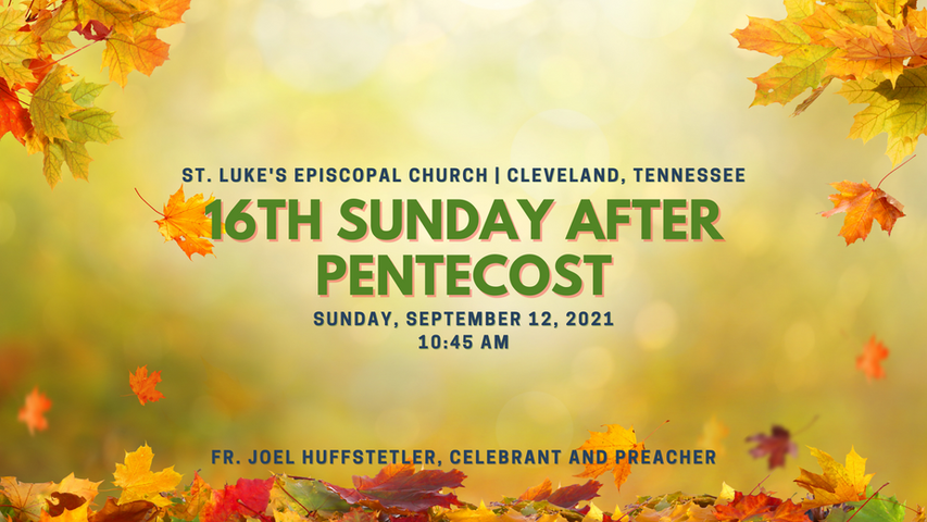16th Sunday after Pentecost | Holy Eucharist, September 12, 2021