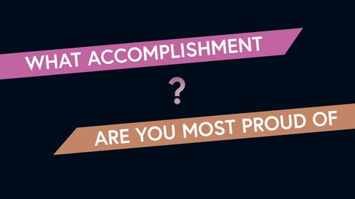 What Accomplishment Are You Most Proud Of?