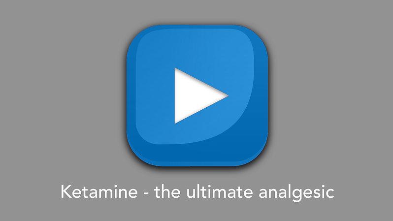 Ketamine - the ultimate analgesic