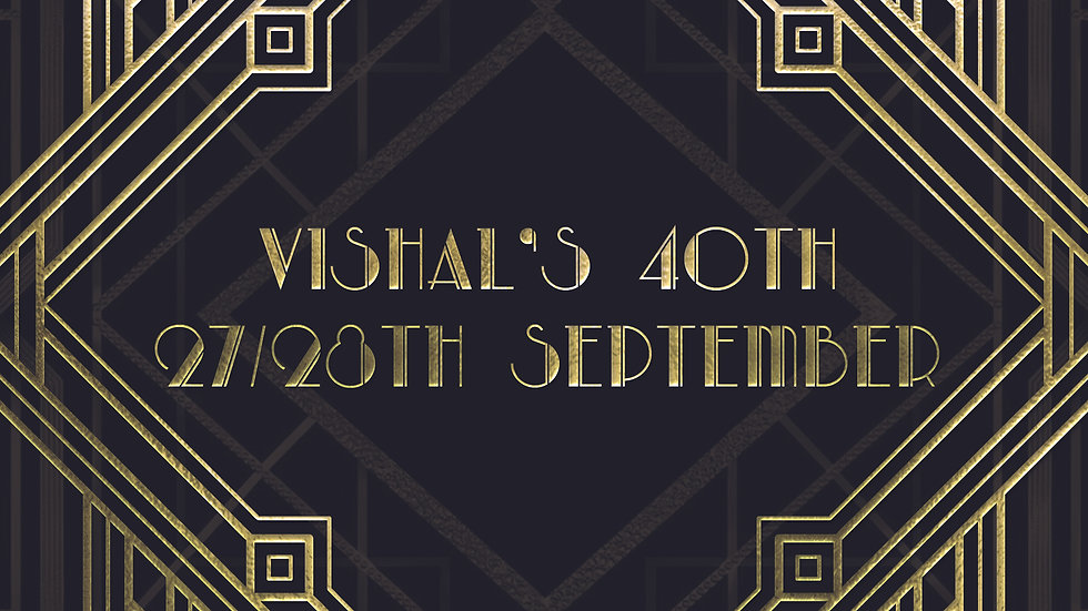 Vishal's 40th 27/28th September