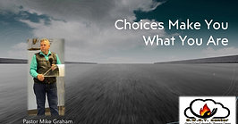 Your Choices Make You Pastor Mike edited