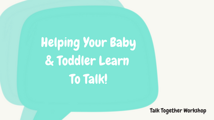 Talk Together Helping your baby & toddler learn to talk