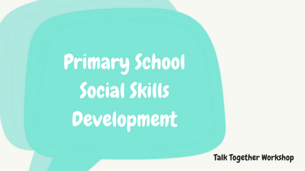 Talk Together Primary Social Skills Development - May 2020