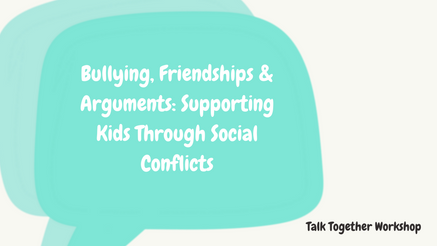 Talk Together Bullying, Friendships & Arguments